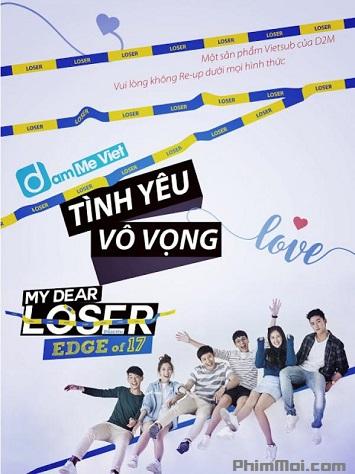 Tình Yêu Vô Vọng - My Dear Loser Series: Edge of 17