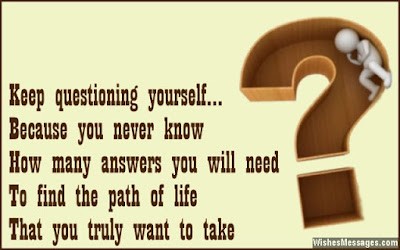 Quotes About University Life: keep questioning yourself.