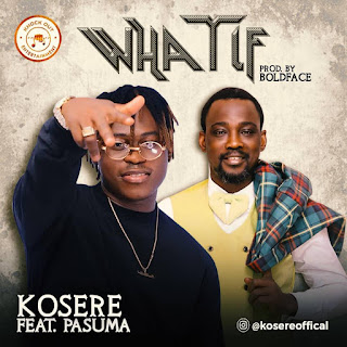 Kosere ft Pasuma - What If | Prod by Boldface