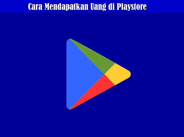 2 Cara Mendapatkan Uang Di Google Playstore Android