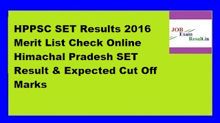 HPPSC SET Results 2016 Merit List Check Online Himachal Pradesh SET Result & Expected Cut Off Marks