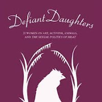 Defiant Daughters – 21 Women on Art, Activism, Animals, and The Sexual Politics of Meat