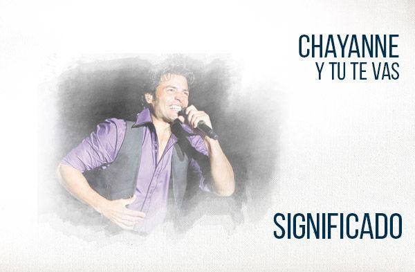 Y Tú Te Vas significado de la canción Chayanne.