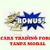 Bagaimana Cara Trading Forex Tanpa Modal ?