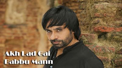 Akh Lad Gayi Lyrics - Babbu Maan | Latest Punjabi Songs 2017