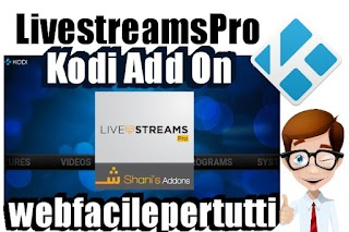 LivestreamsPro Kodi - Add On Indispensabile Che Consente Di Caricare Liste XML e IPTV