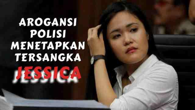 Arogansi Polisi Menetapkan Tersangka Jessica