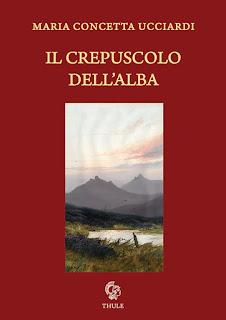 """Maria Concetta Ucciardi, """"Il crepuscolo dell'alba"""" (Ed. Thule)"""