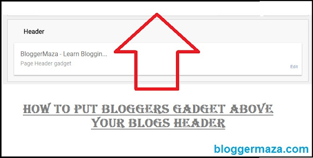 how-to-put-blogger-gadget-above-your-blog-header