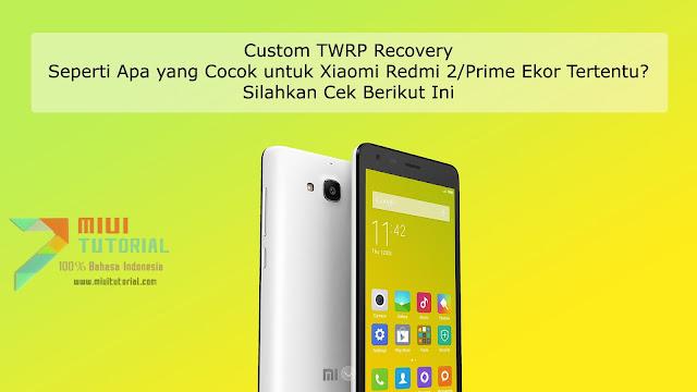 Custom TWRP Seperti Apa yang Cocok untuk Xiaomi Redmi 2/Prime Ekor Tertentu? Silahkan Cek Berikut Ini