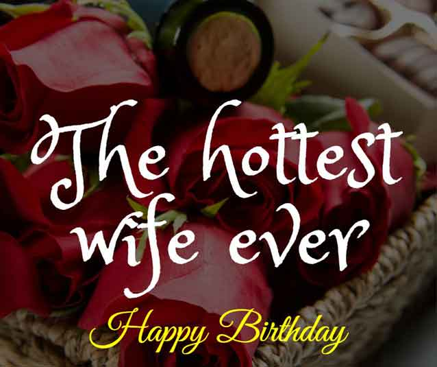 The hottest wife ever-happy birthday to you.