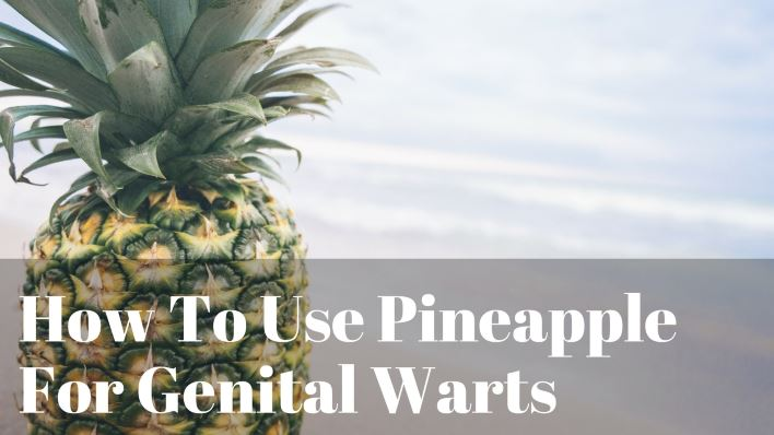 How To Use Pineapple For Genital Warts
