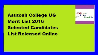 Asutosh College UG Merit List 2016 Selected Candidates List Released Online