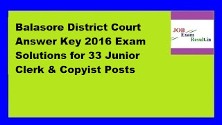 Balasore District Court Answer Key 2016 Exam Solutions for 33 Junior Clerk & Copyist Posts