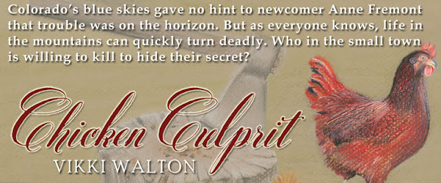 Colorado's blue skies gave no hint to newcomer Anne Fremont that trouble was on the horizon. But as everyone knows, life in the mountains can quickly turn deadly. Who in the small town is willing to kill to hide their secret? ~ Chicken Culprit, Vikki Walton