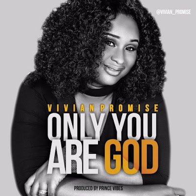 Vivian Promise - Only You Are God (Gospel) 2018