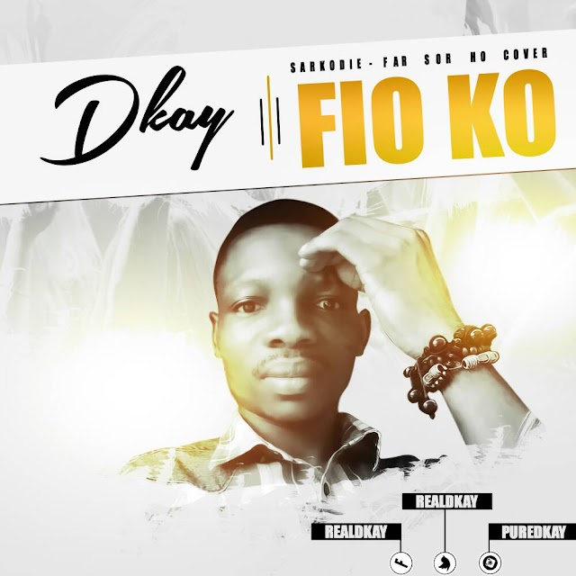 Dkay__Fio Ko(Sarkodie-Fa Soh Ho Cover)(Mixed By JakeOnTheBeat)