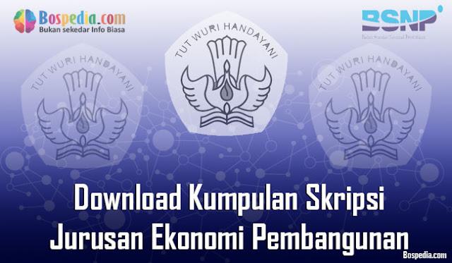 Download Kumpulan Skripsi Untuk Jurusan Ekonomi Pembangunan Terbaru Download Kumpulan Skripsi Untuk Jurusan Ekonomi Pembangunan Terbaru