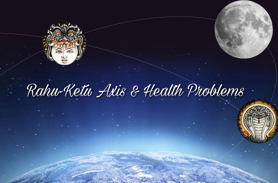 Rahu-Ketu Axis and Health Problems