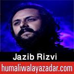 http://www.humaliwalayazadar.com/2018/02/jazib-rizvi-noha-special-kalam-2018.html