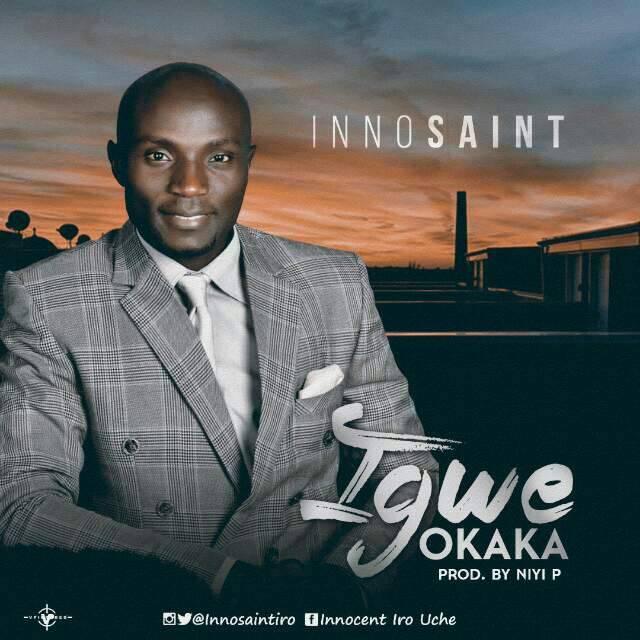 Innosaint ---- Igwe Okaka  @innosaintiro (prod. by Niyi P)