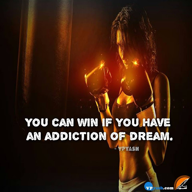 You can win if you have, an addiction of dreams.