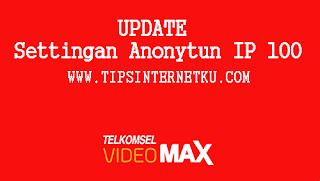 Cara Setting Anonytun Videomax Work Dengan IP 100 Telkomsel Terbaru 2018