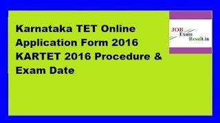 Karnataka TET Online Application Form 2016 KARTET 2016 Procedure & Exam Date
