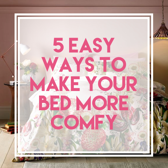 5 Easy Ways To Make Your Bed More Comfortable