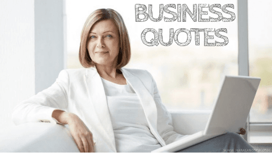 Business Quotes. Here comes the Sweetest of it all you have been waiting for. So just enjoy them and make sure you comment at the end of it all.