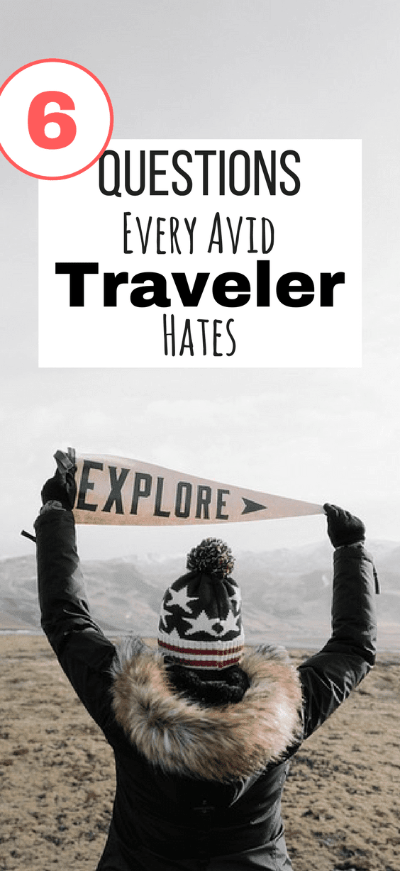 6 Questions Every Avid Traveller Hates