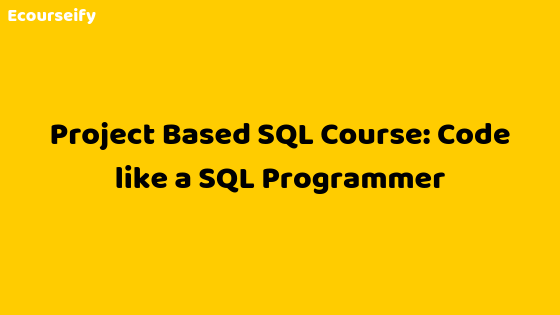 Project Based SQL Course: Code like a SQL Programmer