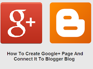 How To Create Google+ Page And connect It To Blogger