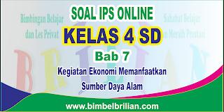 Soal IPS Online Kelas 4 ( Empat ) SD Bab 7 Kegiatan Ekonomi Memanfaatkan Sumber Daya Alam Langsung Ada Nilainya