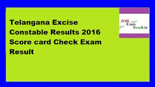 Telangana Excise Constable Results 2016 Score card Check Exam Result