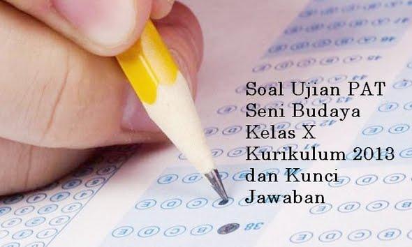 Soal Ujian PAT Seni Budaya Kelas X Kurikulum 2013 dan Kunci Jawaban