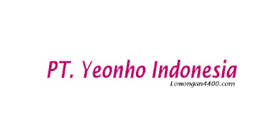 Lowongan Kerja PT. Yeonho Indonesia Kawasan Industri Jababeka Cikarang