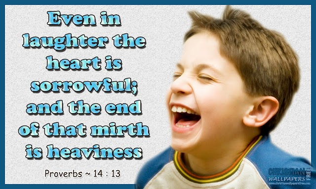 Even in laughter the heart is sorrowful