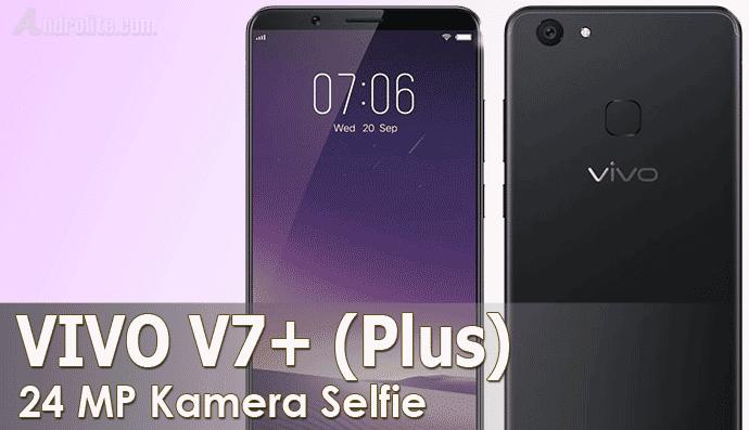 resmi diluncurkan pada bulan September tahun  Vivo V7+ (V7 Plus) - Update Harga Terbaru 2018 dan Spesifikasi Lengkap