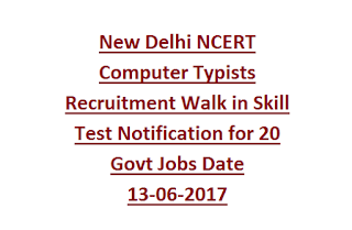 New Delhi NCERT Computer Typists Recruitment Walk in Skill Test Notification for 20 Govt Jobs Date 13-06-2017
