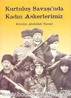Fevziye Abdullah Tansel - Kurtuluş Savaşı'nda Kadın Askerlerimiz
