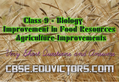 Class 9 - Biology - Improvement in Food Resources - Agriculture Improvements (Very Short Questions and Answers) (#cbsenotes)(#eduvictors)