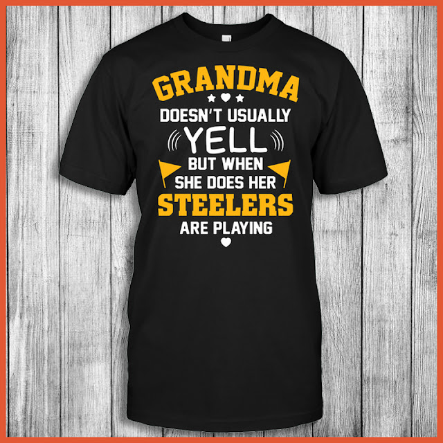 Grandma Doesn't Usually Yell But When She Does Her Steelers Are Playing Shirt