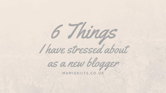 6 things a new blogger will stress about. Mamiskilts.co.uk