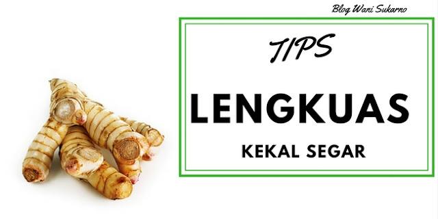 tips untuk lengkuas kekal segar