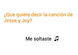 Significado de la canción Me Soltaste Jesse Joy.