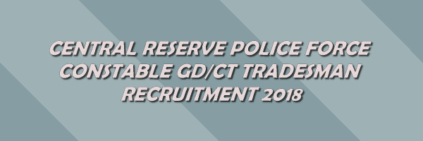 CRPF Rally || Constable (CT-GD/CT-Tradesman) Call Letter/Admit Card/PFT/PET/Exam Date 2018