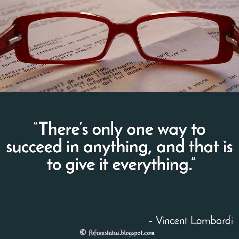 "Determination Quote: ""There's only one way to succeed in anything, and that is to give it everything."" – Vincent Lombardi"