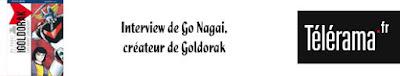 http://www.telerama.fr/cinema/je-voulais-inventer-mes-robots-sans-copier-ceux-des-autres-go-nagai-pere-de-goldorak,159547.php
