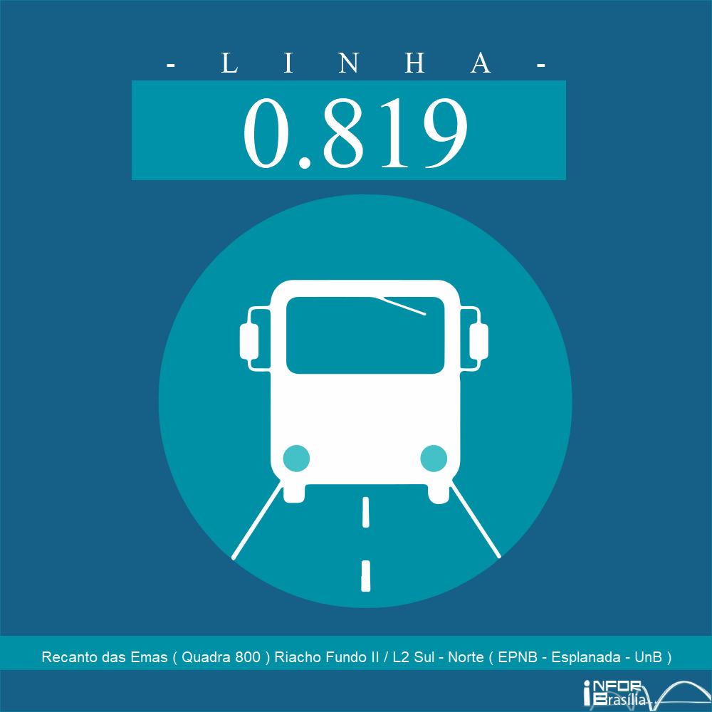 Horário de ônibus e itinerário 0.819 - Recanto das Emas ( Quadra 800 ) Riacho Fundo II / L2 Sul - Norte ( EPNB - Esplanada - UnB )